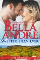 Sweeter Than Ever: The Sullivans (Honeymoon Novella) eBook par Bella Andre