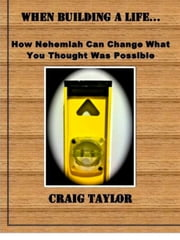 When Building a Life ... - How Nehemiah Can Change What You Thought Was Possible ebook by Craig Taylor
