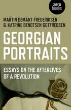Georgian Portraits - Essays on the Afterlives of a Revolution ebook by Martin Demant Frederiksen, Katrine Bendtsen Gotfredsen
