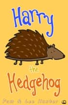 Harry the Hedgehog 1 ebook by Pam and Lee Hunter