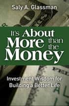 It's About More Than the Money ebook by Saly A. Glassman