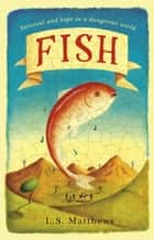 Fish - A refugee's story of hope and survival ebook by L.S. Matthews