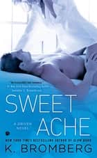 Sweet Ache - A Driven Novel ebook by K. Bromberg