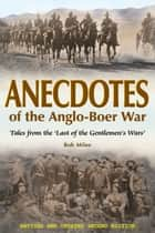 Anecdotes of the Anglo-Boer War 1899-1902 ebook by Rob Milne