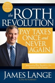 The Roth Revolution - Pay Taxes Once and Never Again ebook by James Lange