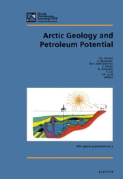 Arctic Geology and Petroleum Potential: Proceedings of the Norwegian Petroleum Society Conference, 15-17 August 1990, Tromso, Norway ebook by Vorren, T.O.