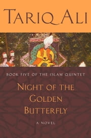 Night of the Golden Butterfly - A Novel ebook by Tariq Ali