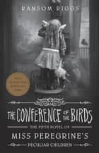 The Conference of the Birds - Miss Peregrine's Peculiar Children ebook by Ransom Riggs