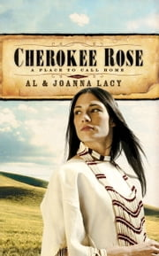 Cherokee Rose ebook by Al Lacy,Joanna Lacy