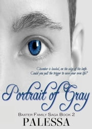 Portrait of Gray - Baxter Family Saga, #2 ebook by Palessa