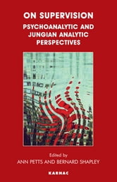 On Supervision - Psychoanalytic and Jungian Analytic Perspectives ebook by