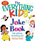 The Everything Kids' Joke Book ebook by Michael Dahl