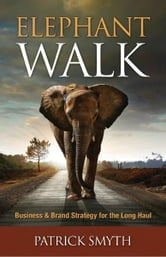 Elephant Walk - Business and Brand Strategy for the Long Haul ebook by Patrick Smyth