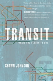 Transit - Taking You Closer To God ebook by Shawn Johnson