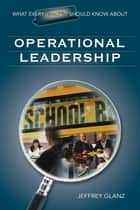 What Every Principal Should Know About Operational Leadership ebook by Dr. Jeffrey G. Glanz