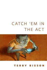 Catch 'Em in the Act - A Tor.Com Original ebook by Terry Bisson