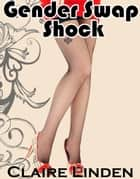 Gender Swap Shock (Gender Transformation Breeding Erotica) ebook by Claire Linden