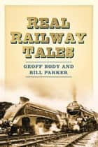 Real Railway Tales - From Taking the Marks to Double Derailment ebook by Geoff Body, W.E. Parker