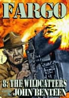 Fargo 8: The Wildcatters ebook by John Benteen