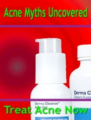 Acne Myths Uncovered - Treat Acne Now ebook by Anonymous