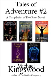 Tales of Adventure #2 - A Compilation of Five Short Novels ebook by Michael Kingswood