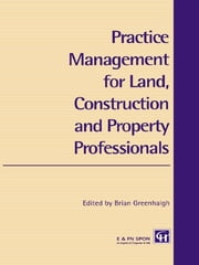 Practice Management for Land, Construction and Property Professionals ebook by Brian Greenhalgh