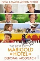 The Best Exotic Marigold Hotel ebook by