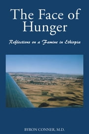 The Face Of Hunger: Reflections On A Famine In Ethiopia ebook by Byron Conner M.D.