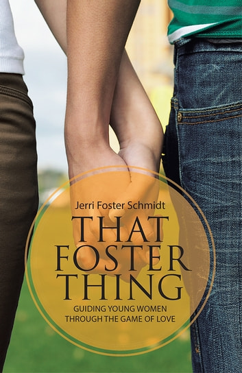 That Foster Thing - Guiding Young Women through the Game of Love ebook by Jerri Foster Schmidt