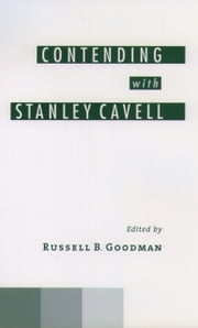 Contending with Stanley Cavell ebook by Russell B. Goodman