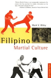 Filipino Martial Culture ebook by Mark V. Wiley