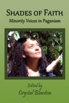 Shades of Faith: Minority Voices in Paganism ebook by Crystal Blanton