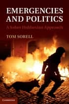 Emergencies and Politics - A Sober Hobbesian Approach ebook by Tom Sorell