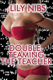 Double-Teaming the Teacher ebook by Lily Nibs