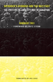 Adenauer's Germany and the Nazi Past - The Politics of Amnesty and Integration ebook by Norbert Frei,Joel Golb