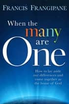 When The Many Are One ebook by Francis Frangipane