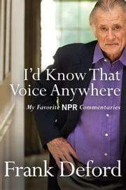 I'd Know That Voice Anywhere - My Favorite NPR Commentaries ebook by Frank Deford