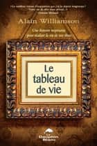 Le tableau de vie ebook by Alain Williamson