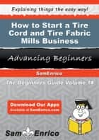 How to Start a Tire Cord and Tire Fabric Mills Business ebook by Edgardo Bunker