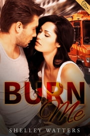 Burn Me ebook by Shelley Watters