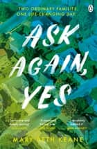 Ask Again, Yes - The gripping, emotional and life-affirming New York Times bestseller ebook by