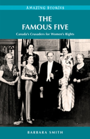 The Famous Five - Canada's Crusaders for Women's Rights ebook by Barbara Smith