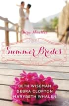 Summer Brides - A Year of Weddings Novella Collection ebook by Beth Wiseman, Marybeth Whalen, Debra Clopton