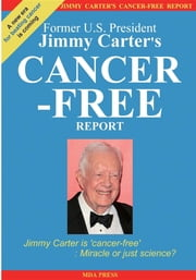 Jimmy Carter's Cancer-Free Report: Jimmy Carter is 'cancer-free' - Miracle or just science? ebook by MDA PRESS,SUNS Studio