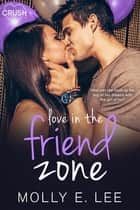Love in the Friend Zone ebook by Molly E. Lee