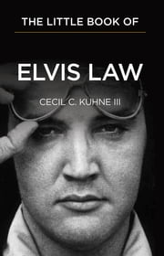 The Little Book of Elvis Law ebook by Cecil C. Kuhne III