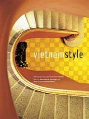 Vietnam Style ebook by Bertrand De Hartingh,Anna Craven-Smith-Milnes,Luca Invernizzi Tettoni