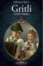 Gritli - Gritlis Kinder ebook by Johanna Spyri