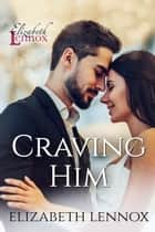 Craving Him eBook by Elizabeth Lennox