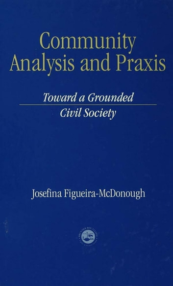 Community Analysis and Practice - Toward a Grounded Civil Society eBook by Josefina Figueira-McDonough
